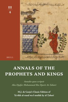 Annals of the Prophets and Kings III-4: Annales Quos Scripsit Abu Djafar Mohammed Ibn Djarir At-Tabari, M.J. de Goeje's Classic Edition of Ta?r?kh Al- 9789004191600