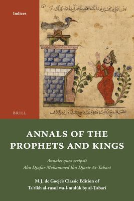 Annals of the Prophets and Kings Indices: Annales Quos Scripsit Abu Djafar Mohammed Ibn Djarir At-Tabari, M.J. de Goeje's Classic Edition of Ta?r?kh A 9789004191617
