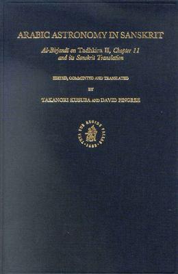 Arabic Astronomy in Sanskrit: Al-Birjandi on Tadhkira II, Chapter 11, and Its Sanskrit Translation 9789004124752