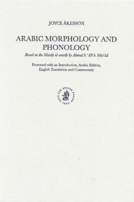Arabic Morphology and Phonology: Based on the Mar Al-Arw by A?mad B. 'a? B. Mas'?d 9789004120280
