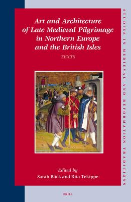 Art and Architecture of Late Medieval Pilgrimage in Northern Europe and the British Isles 9789004123328