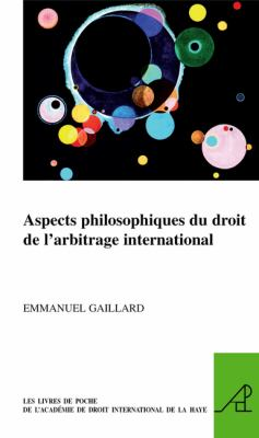 Aspects Philosophiques Du Droit de L'Arbitrage International 9789004171480