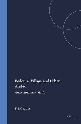 Bedouin, Village and Urban Arabic: An Ecolinguistic Study 9789004096271