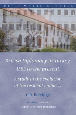 British Diplomacy in Turkey, 1583 to the present (Diplomatic Studies) Geoff Berridge