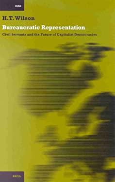 Bureaucratic Representation Bureaucratic Representation: Civil Servants and the Future of Capitalist Democracies Civil Servants and the Future of Capi 9789004121942