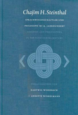 Chajim H. Steinthal: Csprachwissenschaftler Und Philosoph Im 19.Jahrhundert/Linguist and Philosopher in the 19th Century 9789004126459