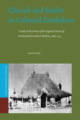 Church and Settler in Colonial Zimbabwe: A Study in the History of the Anglican Diocese of Mashonaland/Southern Rhodesia, 1890-1925 9789004167469