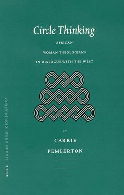 Circle Thinking Circle Thinking: African Women Theologians in Dialogue with the West African Women Theologians in Dialogue with the West 9789004124417