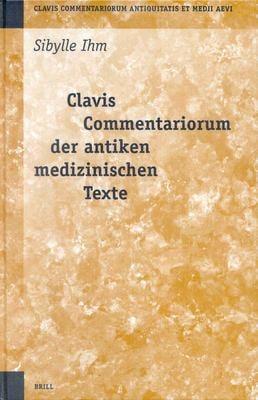Clavis Commentariorum Der Antiken Medizinischen Texte Clavis Commentariorum Der Antiken Medizinischen Texte: 9789004123342