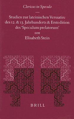 Clericus In Speculo: Studien Zur Lateinischen Verssatire Des 12. Und 13. Jahrhunderts Und Erstedition Des Speculum Prelatorum 9789004113299
