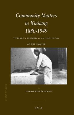 Community Matters in Xinjiang, 1880-1949: Towards a Historical Anthropology of the Uyghur 9789004166752