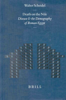Death on the Nile Death on the Nile: Disease and the Demography of Roman Egypt Disease and the Demography of Roman Egypt 9789004123236