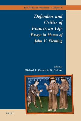 Defenders and Critics of Franciscan Life: Essays in Honor of John V. Fleming 9789004176300
