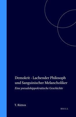 Demokrit - Lachender Philosoph Und Sanguinischer Melancholiker: Eine Pseudohippokratische Geschichte 9789004095236