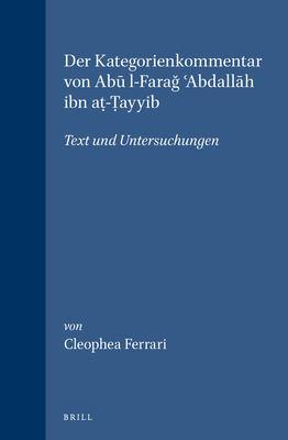 Der Kategorienkommentar Von Abu L-Farag 'Abdallah Ibn At-Tayyib: Text Und Untersuchungen 9789004149038