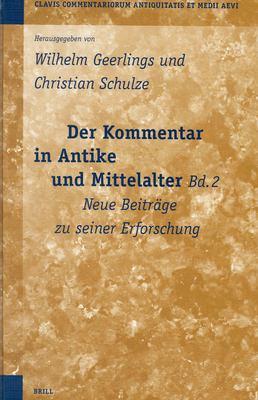 Der Kommentar in Antike Und Mittelalter, Bd. 2: Neue Beitrage Zu Seiner Erforschung 9789004135628