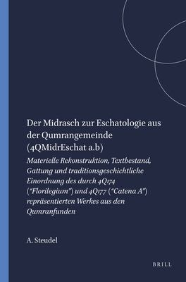 Der Midrasch Zur Eschatologie Aus Der Qumrangemeinde (4QMidrEschat A.B): Materielle Rekonstruktion, Textbestand, Gattung Und Traditionsgeschichtliche 9789004097636