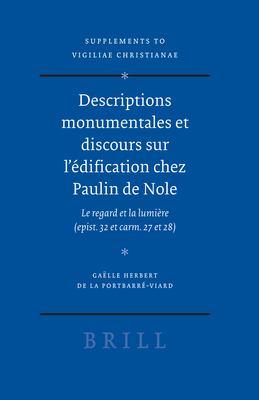 Descriptions Monumentales Et Discours Sur L'Edification Chez Paulin de Nole: Le Regard Et La Lumiere (Epist. 32 Et Carm. 27 Et 28) 9789004151055