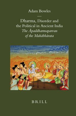 Dharma, Disorder and the Political in Ancient India: The ?Paddharmaparvan of the Mah?bh?rata