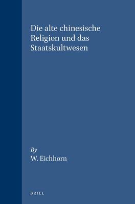 Die Alte Chinesische Religion Und Das Staatskultwesen 9789004044876