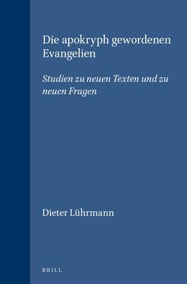 Die Apokryph Gewordenen Evangelien: Studien Zu Neuen Texten Und Zu Neuen Fragen 9789004128675