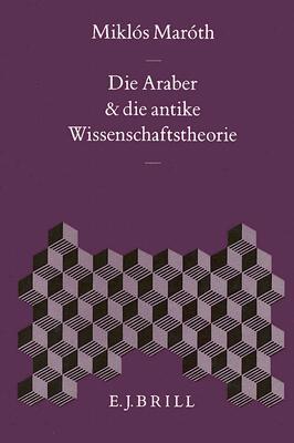 Die Araber Und die Antike Wissenschaftstheorie 9789004100084