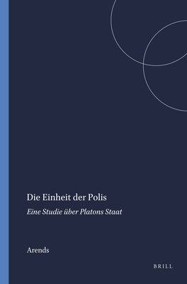 Die Einheit der Polis: Eine Studie Uber Platons Staat