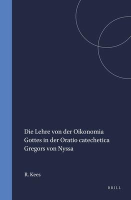 Die Lehre Von Der Oikonomia Gottes in Der Oratio Catechetica Gregors Von Nyssa 9789004102002