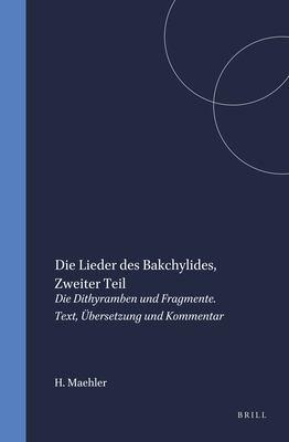 Die Lieder Des Bakchylides, Zweiter Teil: Die Dithyramben Und Fragmente 9789004106710