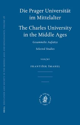 Die Prager Universitat Im Mittelalter: Charles University in the Middle Ages 9789004154889
