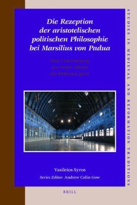 Die Rezeption der Aristotelischen Politischen Philosophie Bei Marsilius Von Padua: Eine Untersuchung Zur Ersten Diktion Des Defensor Pacis 9789004168749