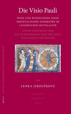 Die Visio Pauli: Wege Und Wandlungen Einer Orientalischen Apokryphe Im Lateinischen Mittelalter: Unter Einschlub der Alttschechischen U 9789004150553
