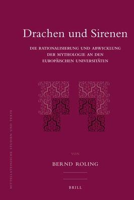 Drachen Und Sirenen: Die Rationalisierung Und Abwicklung Der Mythologie an Den Europ Ischen Universit Ten