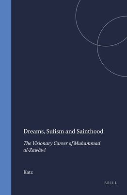 Dreams, Sufism and Sainthood: The Visionary Career of Muhammad Al-Zawawi 9789004105997