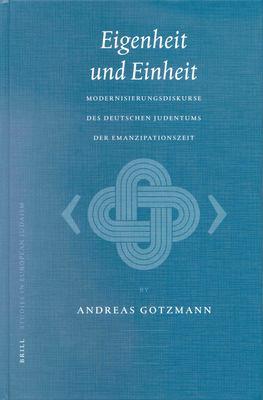 Eigenheit Und Einheit: Modernisierungsdiskurse Des Deutschen Judentums der Emanzipationszeit 9789004123717