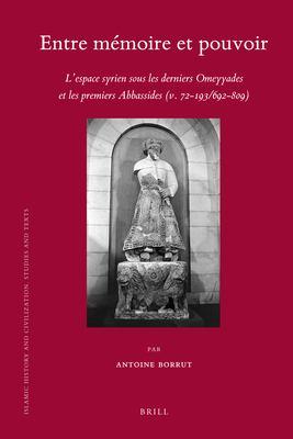 Entre M Moire Et Pouvoir: L'Espace Syrien Sous Les Derniers Omeyyades Et Les Premiers Abbassides (V. 72-193/692-809)