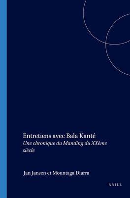 Entretiens Avec Bala Kante: Une Chronique Du Manding Du Xxeme Siecle 9789004146952