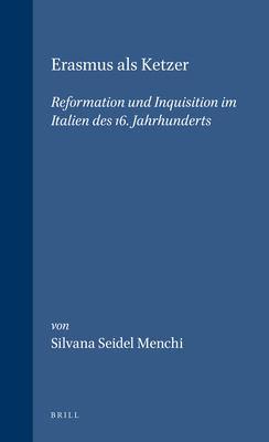 Erasmus ALS Ketzer: Reformation Und Inquisition Im Italien Des 16. Jahrhunderts 9789004094741