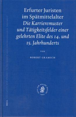 Erfurter Juristen Im Spatmittelalter: Die Karrieremuster Und Tatigkeitsfelder Einer Gelehrter Elite Des 14. Und 15. Jahrhunderts 9789004131781