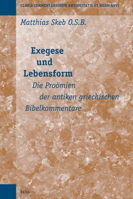 Exegese Und Lebensform: Die Provmien Der Antiken Griechischen Bibelkommentare 9789004153332