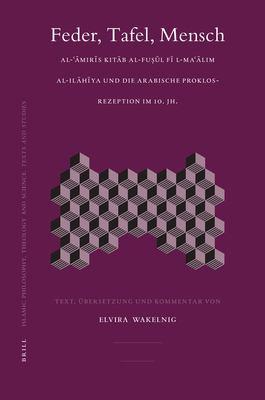 Feder, Tafel, Mensch: Al-'Amiris Kitab Al-Fusul Fi L-Ma'alim Al-Ilahiya Und die Arabische Proklos-Rezeption Im 10. Jh. 9789004152557