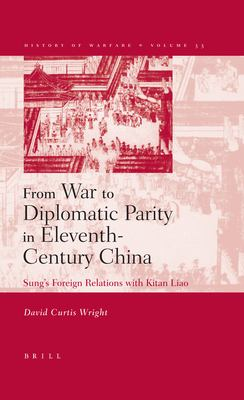 From War to Diplomatic Parity in Eleventh-Century China: Sung's Foreign Relations with Kitan Liao 9789004144569