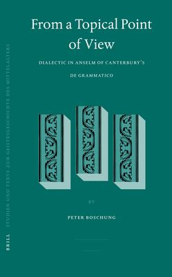 From a Topical Point of View: Dialectic in Anselm of Canterbury's de Grammatico - Boschung, Peter