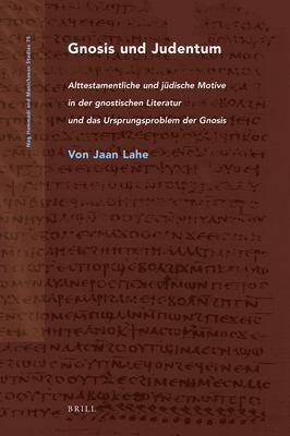 Gnosis und Judentum: Alttestamentliche und Judische Motive in der Gnostischen Literatur und das Ursprungsproblem der Gnosis 9789004206182