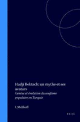 Hadji Bektach: Un Mythe Et Ses Avatars: Genhse Et Evolution Du Soufisme Populaire En Turquie 9789004109544