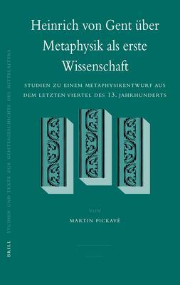 Heinrich Von Gent Uber Metaphysik ALS Erste Wissenschaft: Studien Zu Einem Metaphysikentwurf Aus Dem Letzten Viertel Des 13.Jahrhunderts 9789004155749