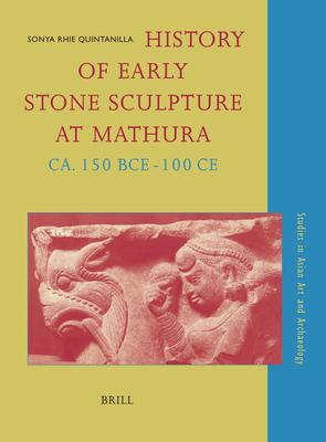 History of Early Stone Sculpture at Mathura, CA. 150 BCE-100 CE