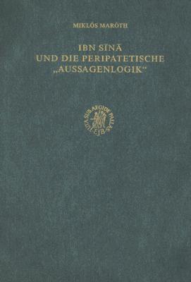 Ibn Sina Und die Peripatetische Aussagenlogik 9789004084872