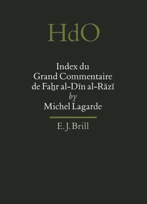 Index Du Grand Commentaire de Fahr Al-D?n Al-R?z? 9789004103627