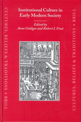 Institutional Culture in Early Modern Society - Goldgar, A. / Frost, R. / Goldgar, Anne